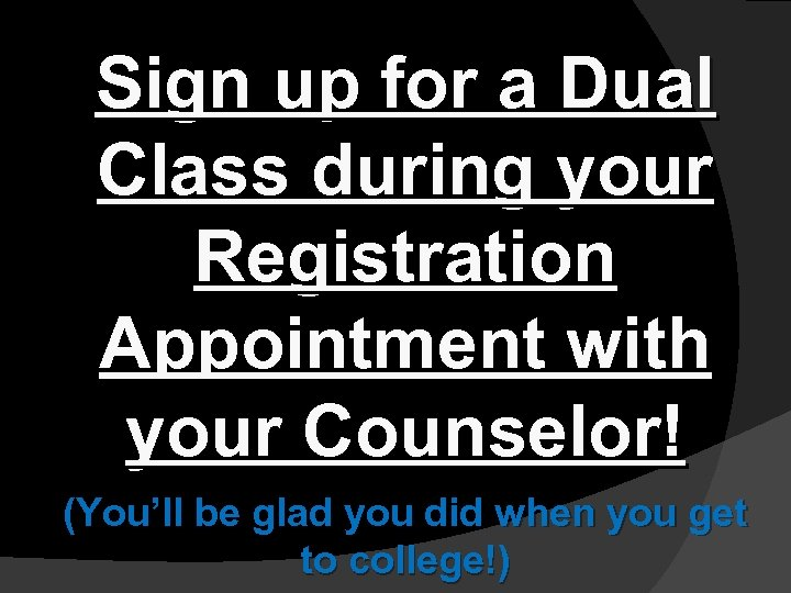 Sign up for a Dual Class during your Registration Appointment with your Counselor! (You'll