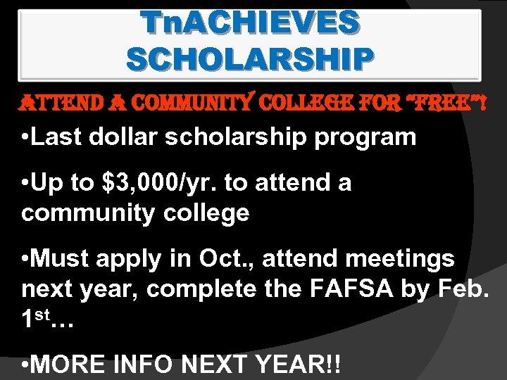 "Tn. ACHIEVES SCHOLARSHIP ATTEND A COMMUNITY COLLEGE FOR ""FREE""! • Last dollar scholarship program"