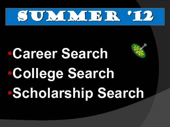 Summer ' 12 • Career Search • College Search • Scholarship Search