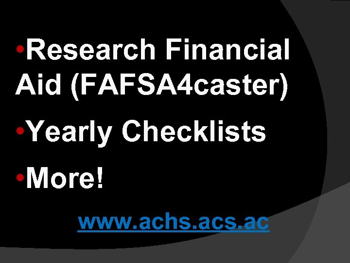• Research Financial Aid (FAFSA 4 caster) • Yearly Checklists • More! www.