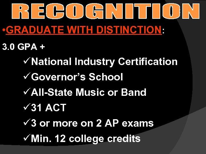 • GRADUATE WITH DISTINCTION: 3. 0 GPA + üNational Industry Certification üGovernor's School