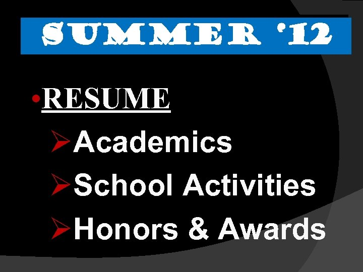 SUMMER ' 12 • RESUME ØAcademics ØSchool Activities ØHonors & Awards