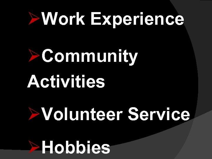 ØWork Experience ØCommunity Activities ØVolunteer Service ØHobbies
