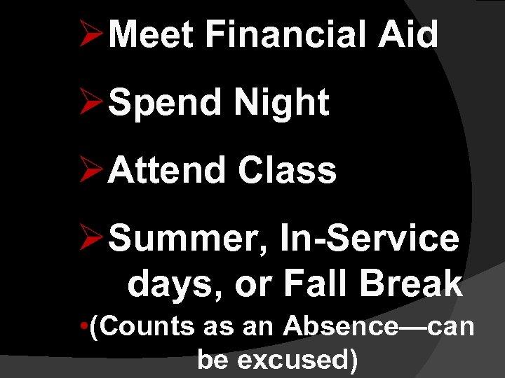 ØMeet Financial Aid ØSpend Night ØAttend Class ØSummer, In-Service days, or Fall Break •