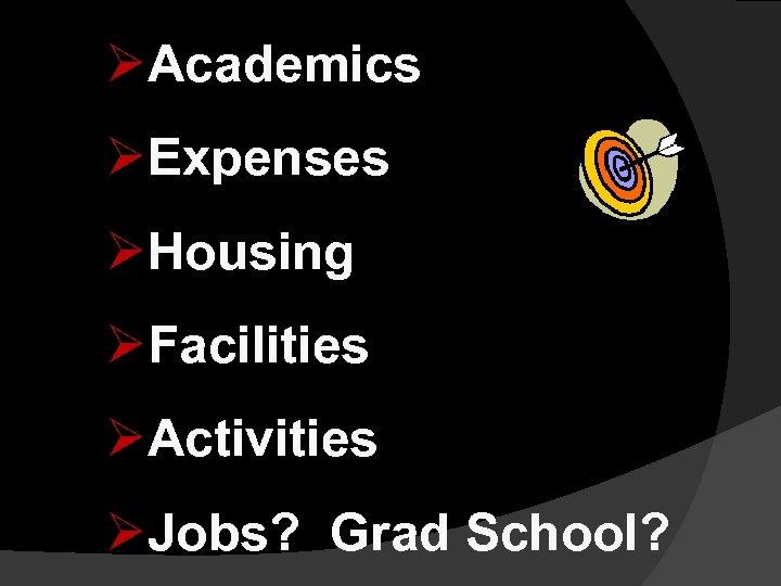 ØAcademics ØExpenses ØHousing ØFacilities ØActivities ØJobs? Grad School?