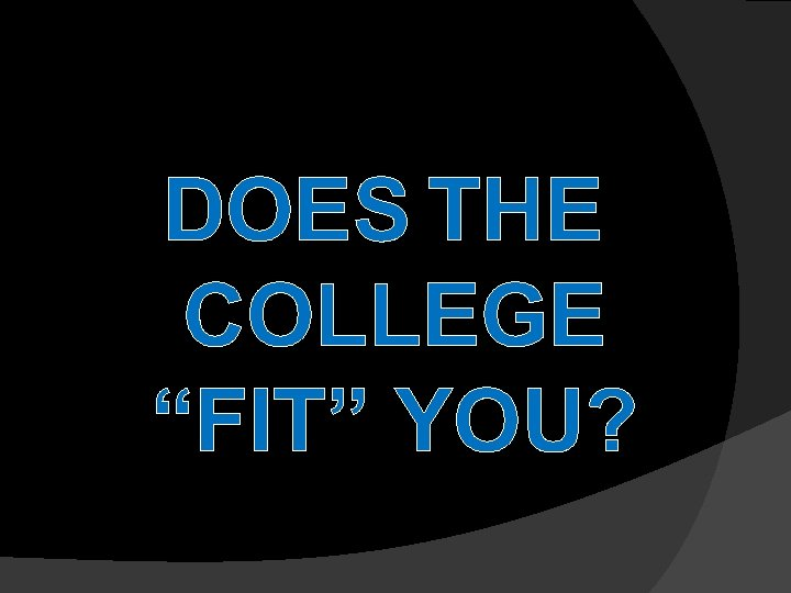"""DOES THE COLLEGE """"FIT"""" YOU?"""