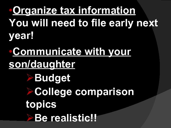 • Organize tax information You will need to file early next year! •