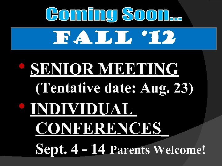 Fall ' 12 h. SENIOR MEETING (Tentative date: Aug. 23) h. INDIVIDUAL CONFERENCES Sept.