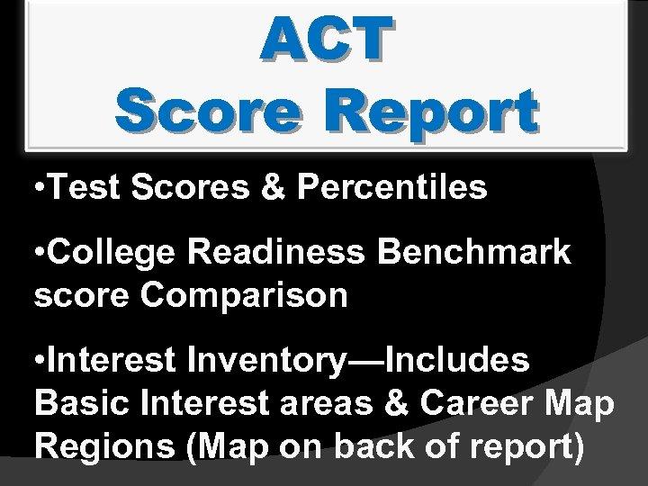 ACT Score Report • Test Scores & Percentiles • College Readiness Benchmark score Comparison