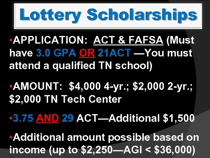 Lottery Scholarships • APPLICATION: ACT & FAFSA (Must have 3. 0 GPA OR 21