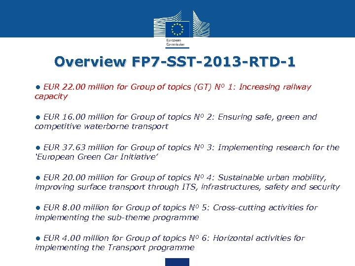 Overview FP 7 -SST-2013 -RTD-1 Ø • EUR 22. 00 million for Group of