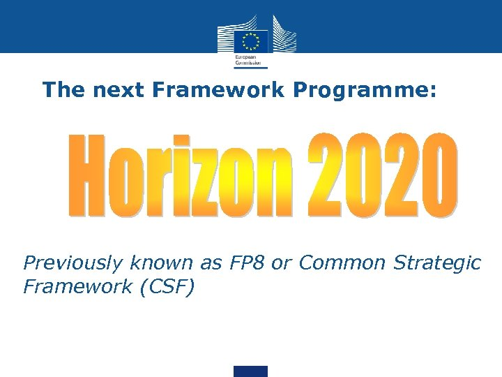 The next Framework Programme: • Previously known as FP 8 or Common Strategic Framework