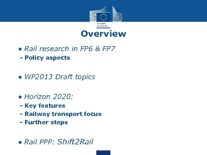 Overview • • Rail research in FP 6 & FP 7 - Policy aspects