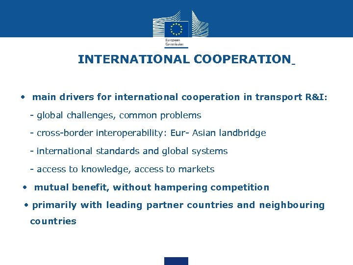 INTERNATIONAL COOPERATION • main drivers for international cooperation in transport R&I: - global challenges,