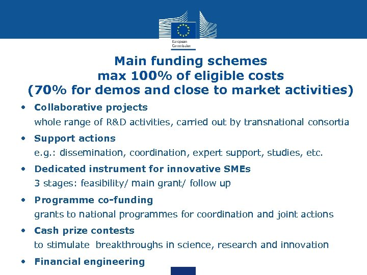 Main funding schemes max 100% of eligible costs (70% for demos and close to