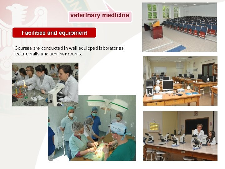 veterinary medicine Facilities and equipment Courses are conducted in well equipped laboratories, lecture halls