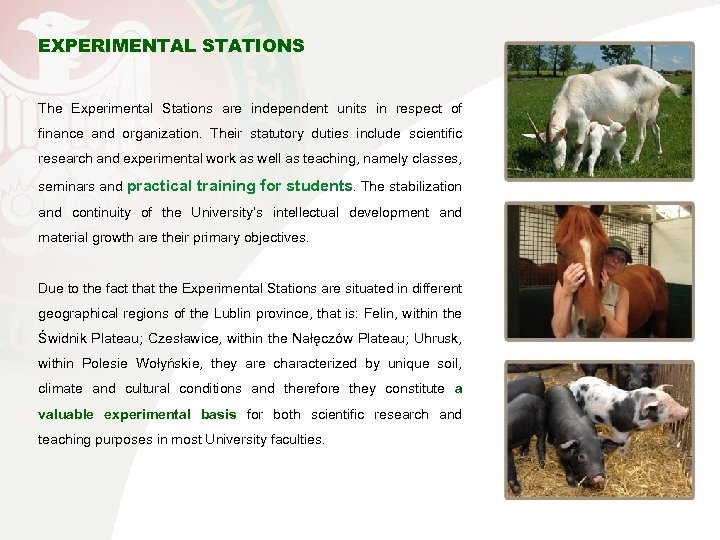 EXPERIMENTAL STATIONS The Experimental Stations are independent units in respect of finance and organization.