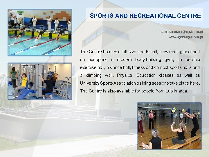 SPORTS AND RECREATIONAL CENTRE sekretariat. csr@up. lublin. pl www. sport. up. lublin. pl The