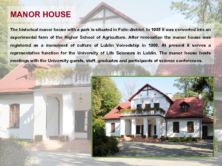 MANOR HOUSE The historical manor house with a park is situated in Felin district.