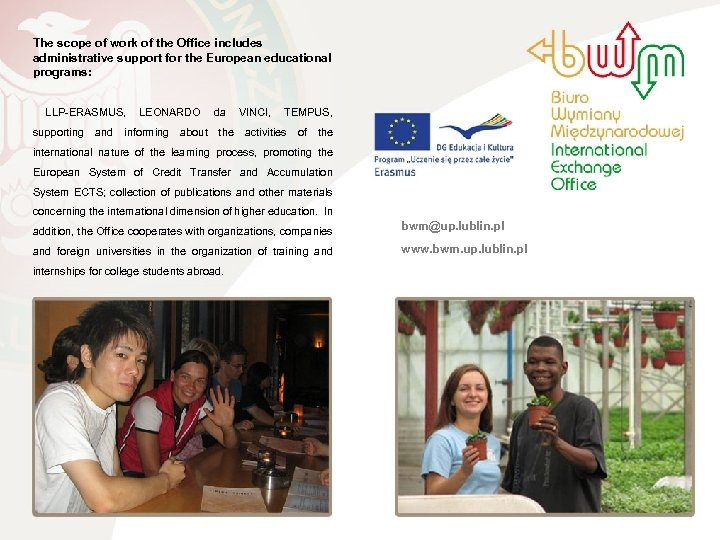 The scope of work of the Office includes administrative support for the European educational