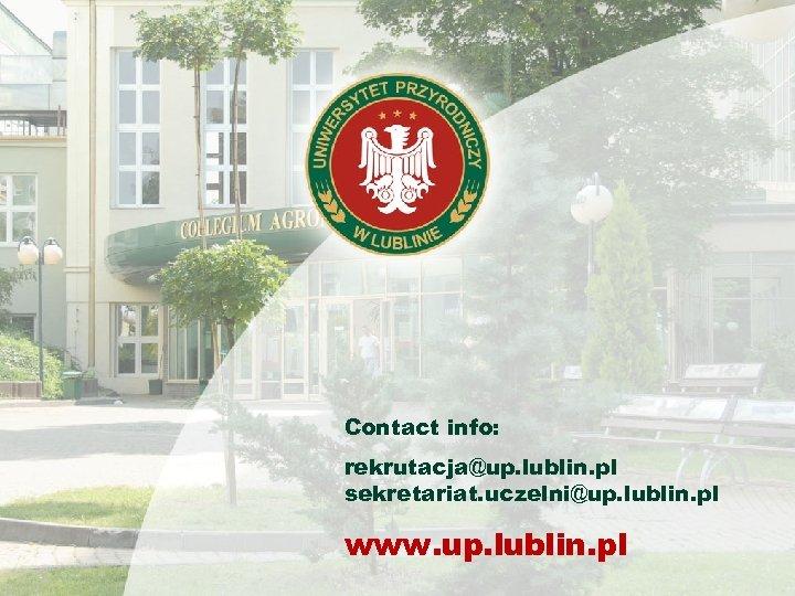 Contact info: rekrutacja@up. lublin. pl sekretariat. uczelni@up. lublin. pl www. up. lublin. pl