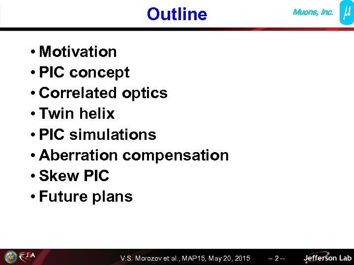 Outline Muons, Inc. • Motivation • PIC concept • Correlated optics • Twin helix