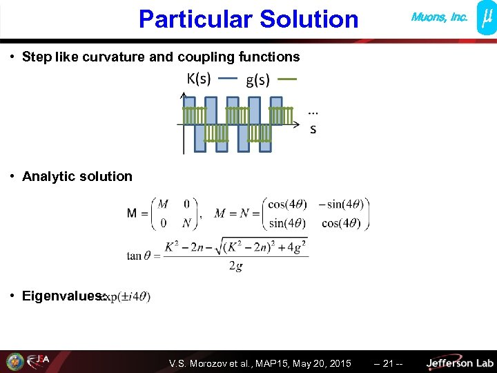 Particular Solution Muons, Inc. • Step like curvature and coupling functions • Analytic solution