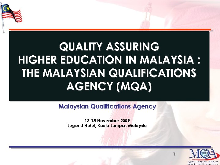 QUALITY ASSURING HIGHER EDUCATION IN MALAYSIA : THE MALAYSIAN QUALIFICATIONS AGENCY (MQA) Malaysian Qualifications