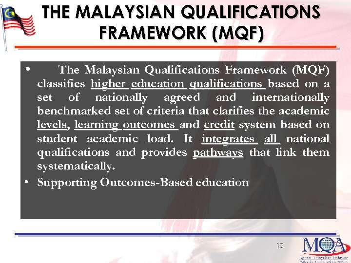 THE MALAYSIAN QUALIFICATIONS FRAMEWORK (MQF) • The Malaysian Qualifications Framework (MQF) classifies higher education