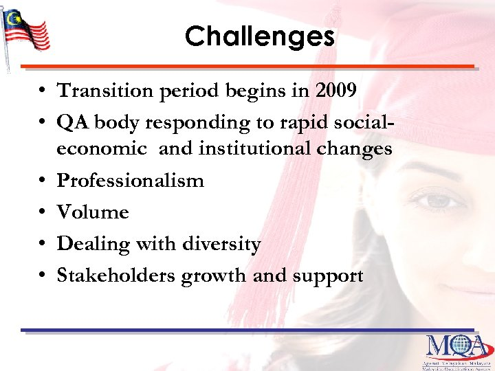Challenges • Transition period begins in 2009 • QA body responding to rapid socialeconomic