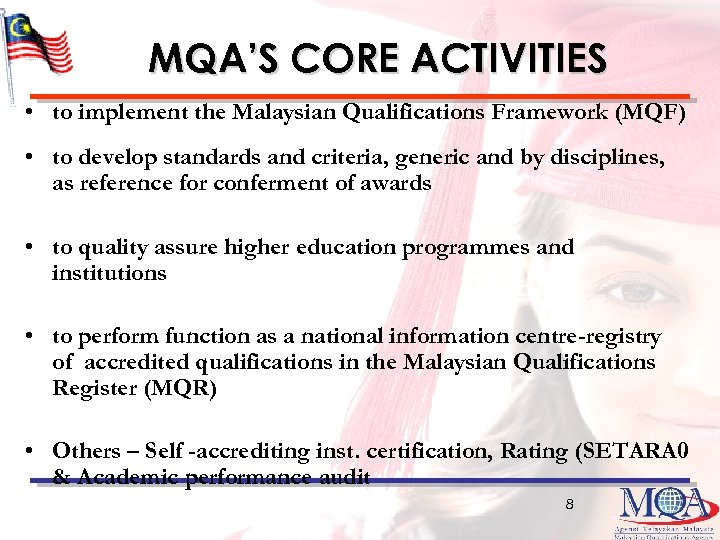 MQA'S CORE ACTIVITIES • to implement the Malaysian Qualifications Framework (MQF) • to develop