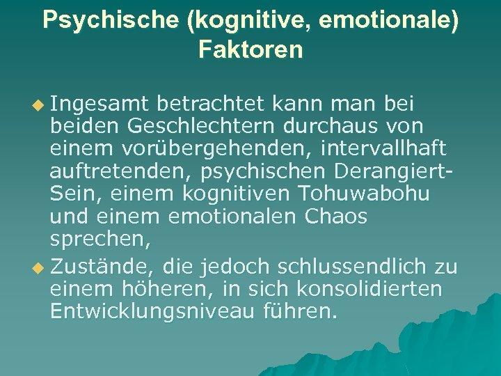 Psychische (kognitive, emotionale) Faktoren u Ingesamt betrachtet kann man beiden Geschlechtern durchaus von einem