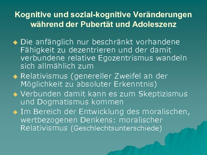 Kognitive und sozial-kognitive Veränderungen während der Pubertät und Adoleszenz u u Die anfänglich nur