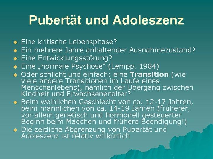Pubertät und Adoleszenz u u u u Eine kritische Lebensphase? Ein mehrere Jahre anhaltender