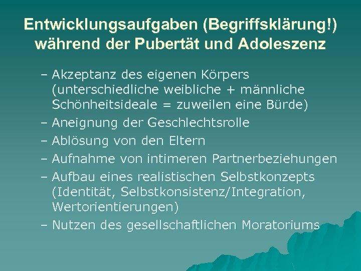 Entwicklungsaufgaben (Begriffsklärung!) während der Pubertät und Adoleszenz – Akzeptanz des eigenen Körpers (unterschiedliche weibliche