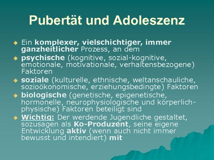 Pubertät und Adoleszenz u u u Ein komplexer, vielschichtiger, immer ganzheitlicher Prozess, an dem
