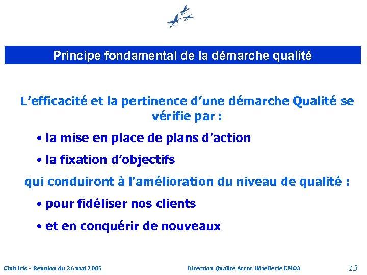 Principe fondamental de la démarche qualité L'efficacité et la pertinence d'une démarche Qualité se