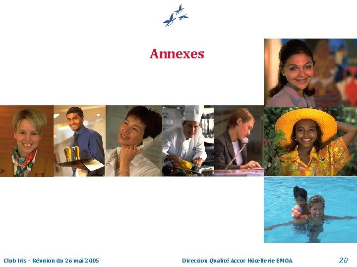 Annexes Club Iris – Réunion du 26 mai 2005 Direction Qualité Accor Hôtellerie EMOA