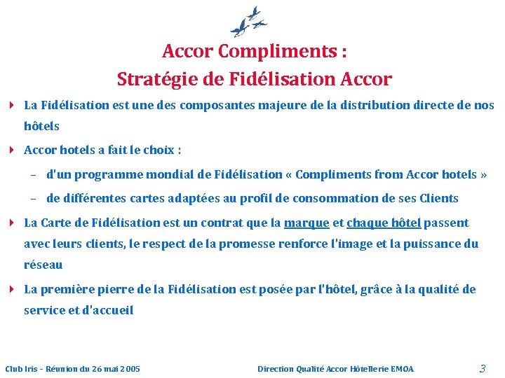 Accor Compliments : Stratégie de Fidélisation Accor 4 La Fidélisation est une des composantes