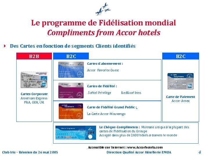 Le programme de Fidélisation mondial Compliments from Accor hotels 4 Des Cartes en fonction