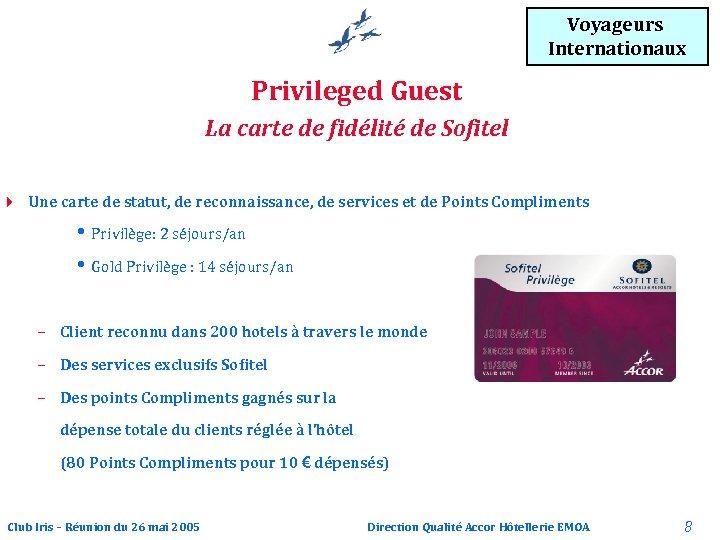 Voyageurs Internationaux Privileged Guest La carte de fidélité de Sofitel 4 Une carte de