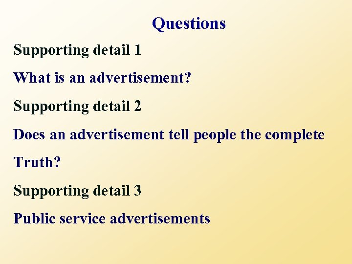 Questions Supporting detail 1 What is an advertisement? Supporting detail 2 Does an advertisement