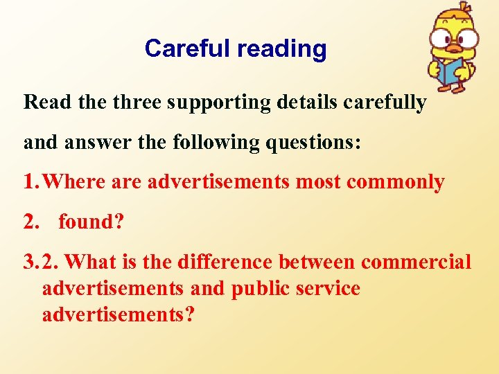 Careful reading Read the three supporting details carefully and answer the following questions: 1.