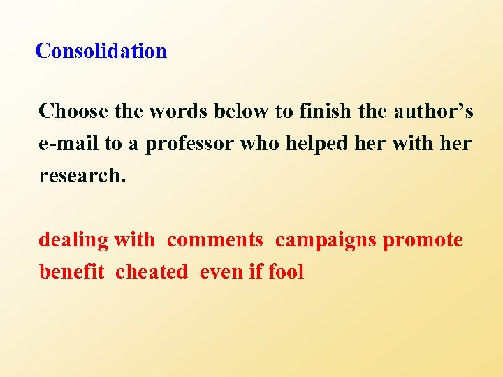 Consolidation Choose the words below to finish the author's e-mail to a professor who