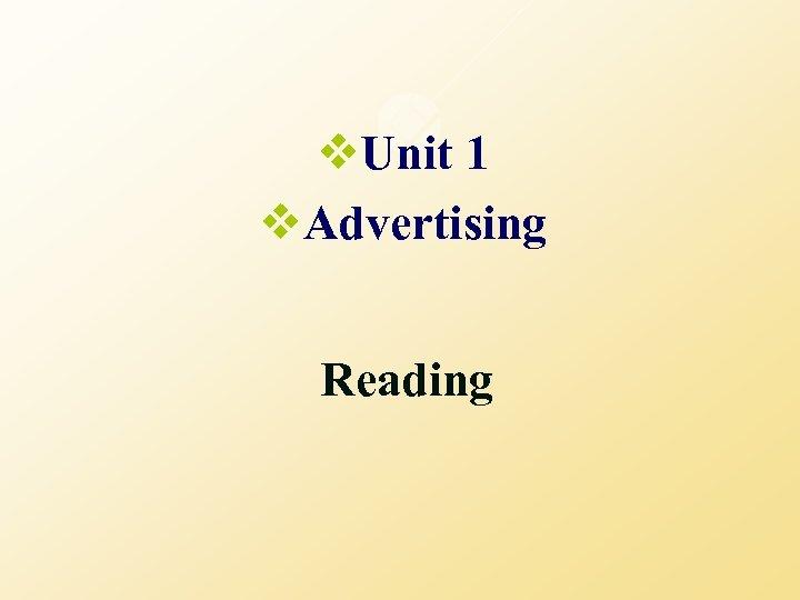 v. Unit 1 v. Advertising Reading