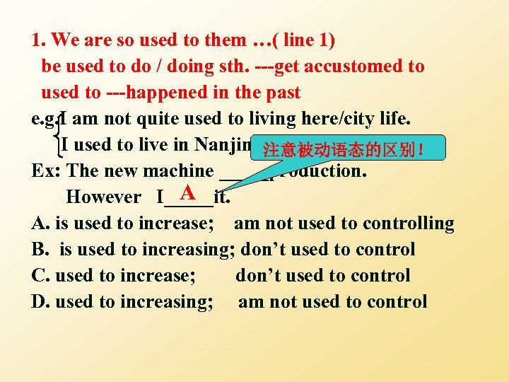 1. We are so used to them …( line 1) be used to do