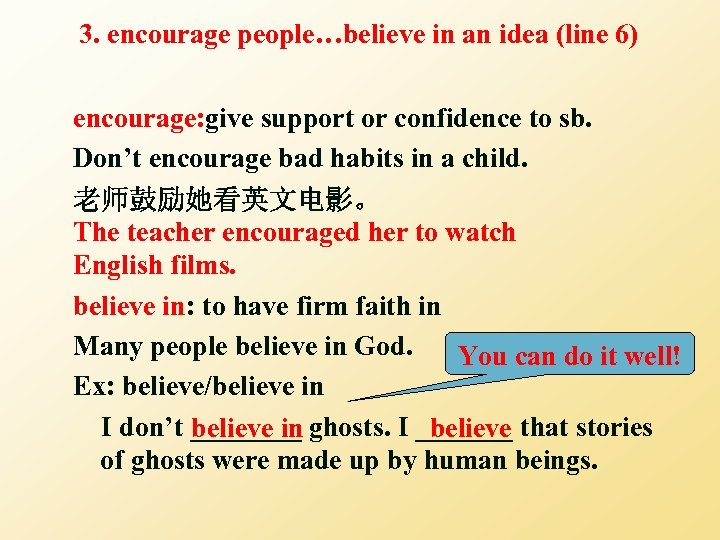 3. encourage people…believe in an idea (line 6) encourage: give support or confidence to