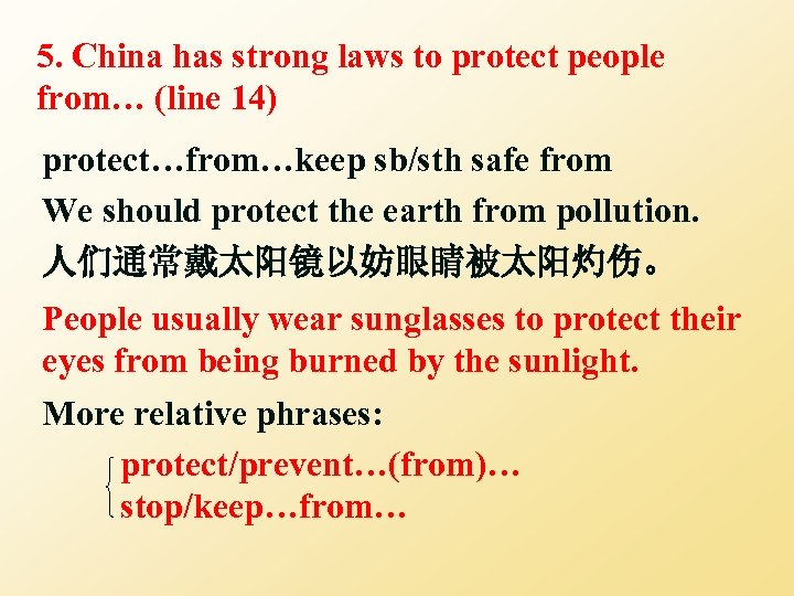 5. China has strong laws to protect people from… (line 14) protect…from…keep sb/sth safe