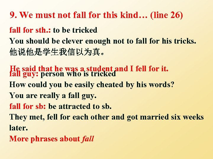 9. We must not fall for this kind… (line 26) fall for sth. :
