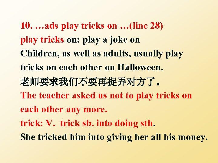 10. …ads play tricks on …(line 28) play tricks on: play a joke on